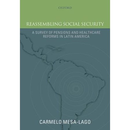 Reassembling Social Security: A Survey of Pensions and Health Care Reforms in Latin America