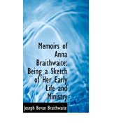 Memoirs of Anna Braithwaite : Being a Sketch of Her Early Life and Ministry