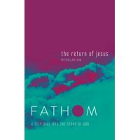 Fathom Bible Studies: Fathom Bible Studies: The Return of Jesus Student Journal: A Deep Dive Into the Story of God (Paperback)
