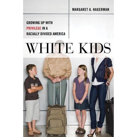 White Kids : Growing Up with Privilege in a Racially Divided