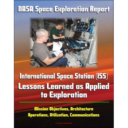 NASA Space Exploration Report: International Space Station (ISS) - Lessons Learned as Applied to Exploration - Mission Objectives, Architecture, Operations, Utilization, Communications - eBook](Halloween Learning Stations)