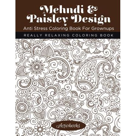 Mehndi & Paisley Design Anti Stress Coloring Book for Grownups : Really Relaxing Coloring Book