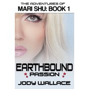 Earthbound Passion: The Adventures of Mari Shu, Vol 1 - eBook