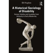 Routledge Advances in Disability Studies: A Historical Sociology of Disability : Human Validity and Invalidity from Antiquity to Early Modernity (Paperback)