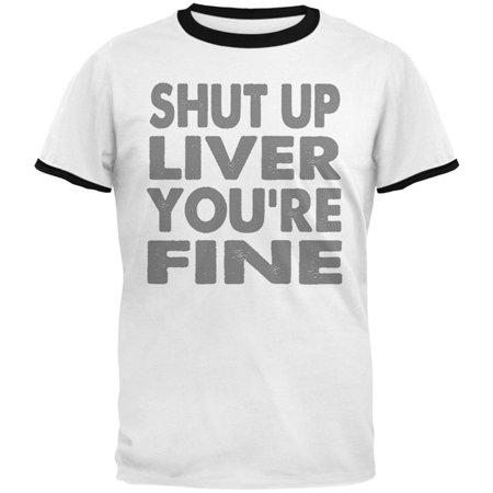 Shut Up Liver You're Fine Funny Mens Ringer T (Jens Voigt Shut Up Legs T Shirt)