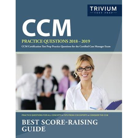 CCM Practice Questions 2018-2019 : CCM Certification Test Prep Practice Questions for the Certified Case Manager (Best Hiring Practices For Managers)