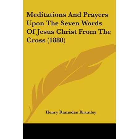 Meditations and Prayers Upon the Seven Words of Jesus Christ from the Cross (Stations Of The Cross Meditations And Prayers)