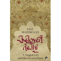 Beloved Delhi: A Mughal City and her Greatest Poets (Paperback)