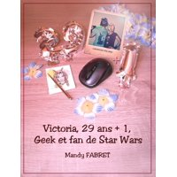 Victoria, 29 ans + 1 , Geek et fan de Star Wars - eBook