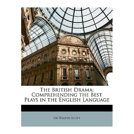 The British Drama : Comprehending the Best Plays in the English