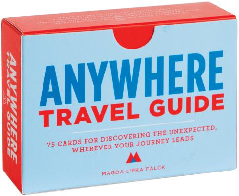 Anywhere Travel Guide : 75 Cards for Discovering the Unexpected, Wherever Your Journey Leads