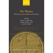 Phi Theory : Phi-Features Across Modules and Interfaces