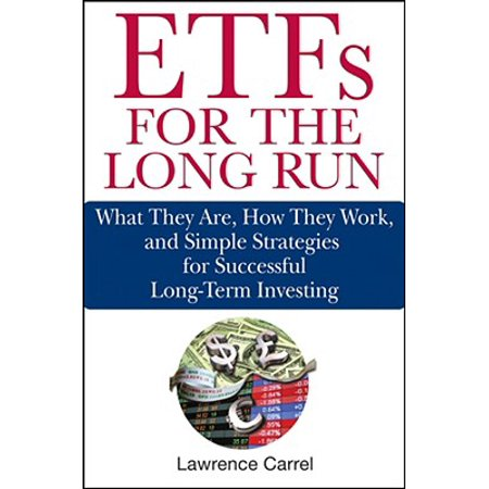 ETFs for the Long Run : What They Are, How They Work, and Simple Strategies for Successful Long-Term