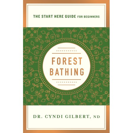 Forest Bathing : Discovering Health and Happiness Through the Japanese Practice of Shinrin Yoku (A Start Here