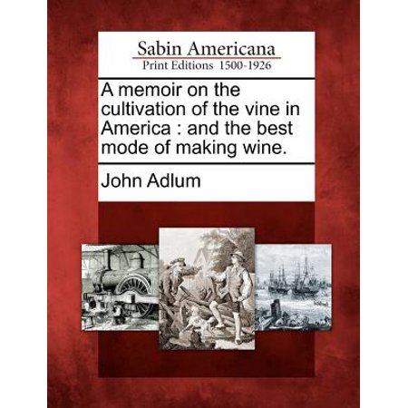 A Memoir on the Cultivation of the Vine in America : And the Best Mode of Making (Best Vines In History)
