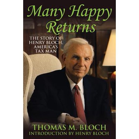 Many Happy Returns : The Story of Henry Bloch, America's Tax (Many Many Returns Of The Day Happy Birthday)