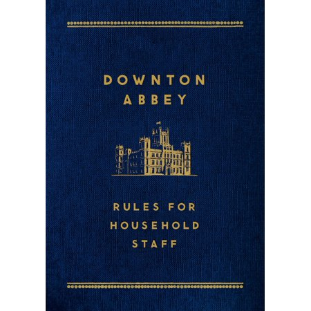 Downton Abbey: Rules for Household Staff - Downton Abbey Grantham