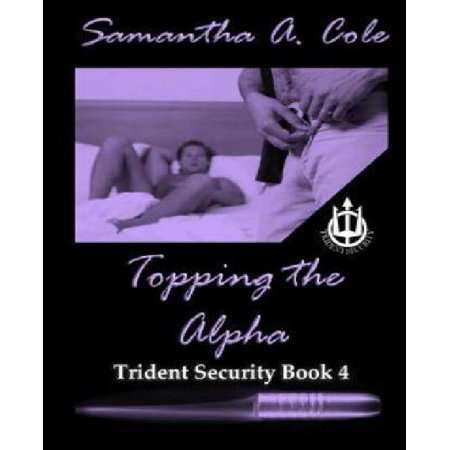 Topping The Alpha  Trident Security Book 4