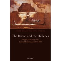 The British and the Hellenes : Struggles for Mastery in the Eastern Mediterranean 1850-1960