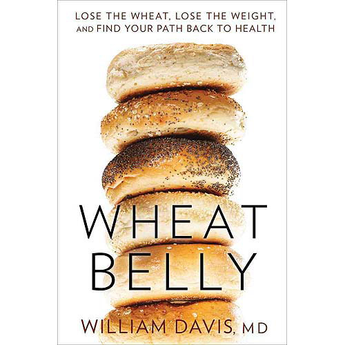 Wheat Belly: Lose the Wheat, Lose the Weight, and Find Your Path...