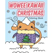 Wowee Kawaii Coloring Books: Wowee Kawaii Christmas Coloring Book : Super Cute Coloring For Adults, Teens, and Kids (Paperback)