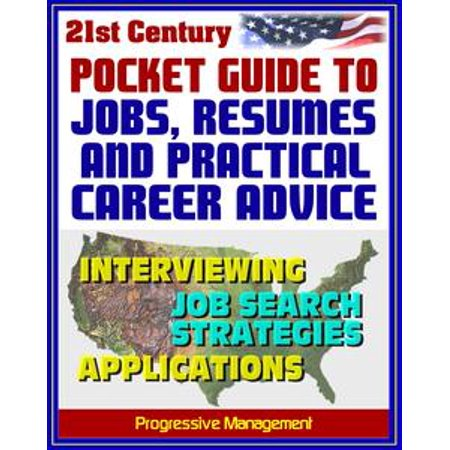 21st Century Pocket Guide to Jobs, Resumes, and Practical Career Advice: Interviewing, Applications, Federal Jobs, Job Search Techniques, Cover Letters, References - eBook