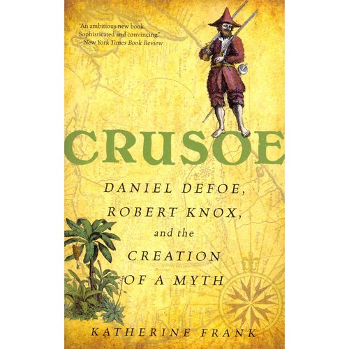 Crusoe: Daniel Defoe, Robert Knox, and the Creation of a Myth