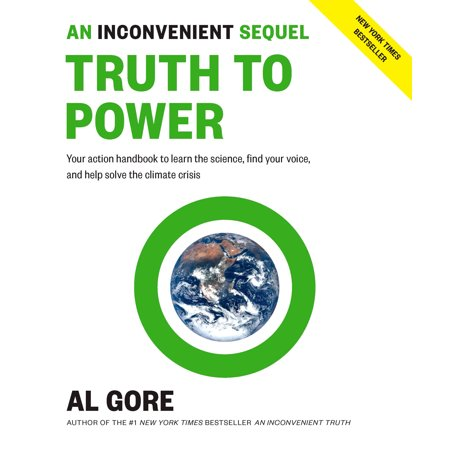 An Inconvenient Sequel: Truth to Power : Your Action Handbook to Learn the Science, Find Your Voice, and Help Solve the Climate
