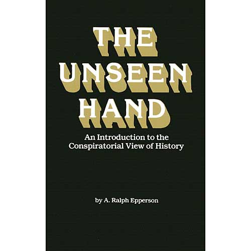 Unseen Hand: An Introduction to the Conspirational View of History
