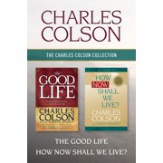 The Charles Colson Collection: The Good Life / How Now Shall We Live? - eBook