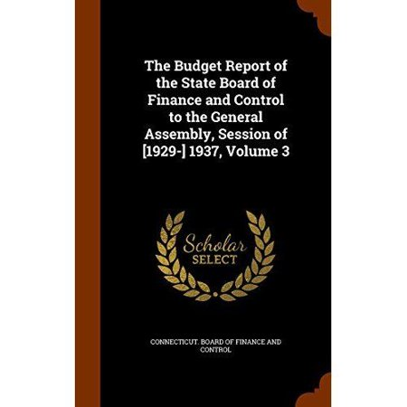 The Budget Report Of The State Board Of Finance And Control To The General Assembly  Session Of  1929   1937  Volume 3