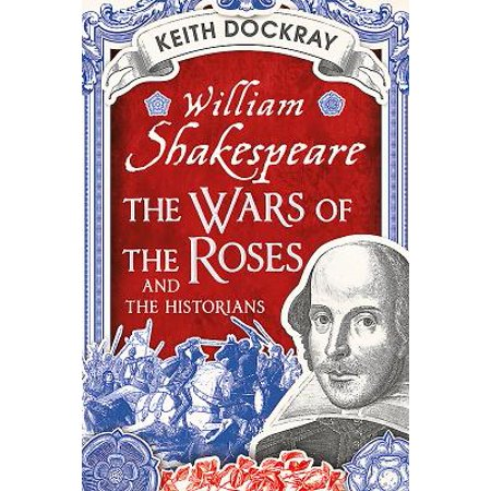William Shakespeare, the Wars of the Roses and the (Let Loose The Dogs Of War Shakespeare)