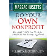Massachusetts Do Your Own Nonprofit : The Only GPS You Need for 501c3 Tax Exempt Approval