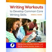 Writing Workouts to Develop Common Core Writing Skills: Step-by-Step Exercises, Activities, and Tips for Student Success, Grades 7 12 (Paperback)