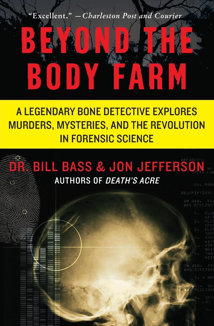 Beyond The Body Farm A Legendary Bone Detective Explores Murders Mysteries And The Revolution In Forensic Science Paperback Walmart Com Walmart Com
