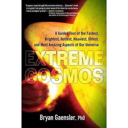 Extreme Cosmos  A Guided Tour Of The Fastest  Brightest  Hottest  Heaviest  Oldest  And Most Amazing Aspects Of Our Universe