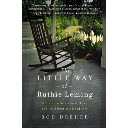 The Little Way of Ruthie Leming : A Southern Girl, a Small Town, and the Secret of a Good