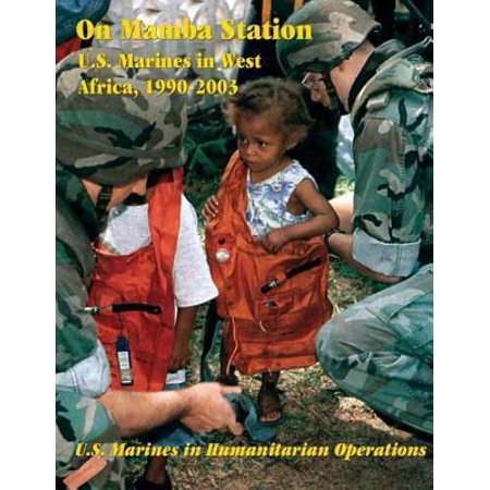 On Mamba Station  U S  Marines In West Africa  1990   2003  U S  Marines In Humanitarian Operations