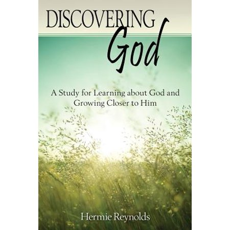 Discovering God : A Study for Learning about God and Growing Closer to
