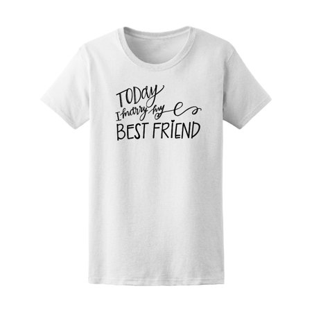 Today I Marry My Best Friend Tee Women's -Image by