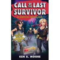 Call of the Last Survivor : An Unofficial Fortnite Novel