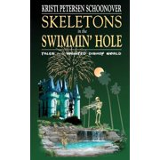 Skeletons in the Swimmin' Hole : Tales from Haunted Disney World