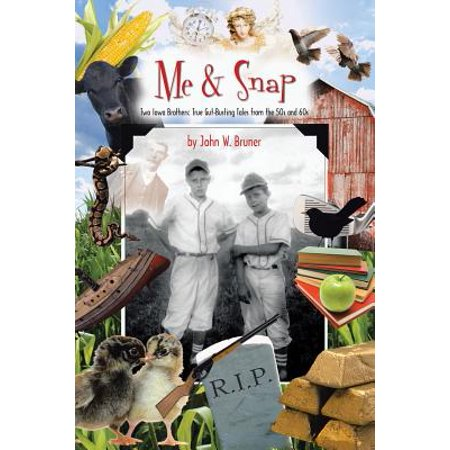 Me and Snap : Two Iowa Brothers: True Gut-Busting Tales from the 50s and
