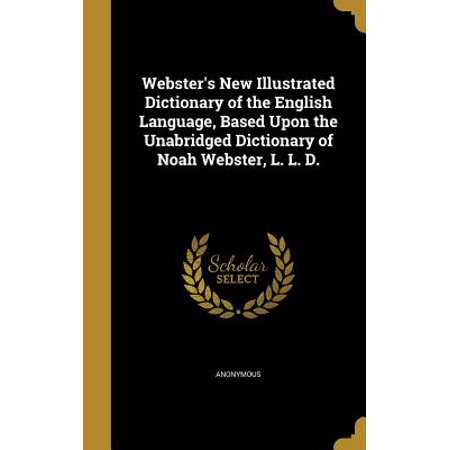 Webster's New Illustrated Dictionary of the English Language, Based Upon the Unabridged Dictionary of Noah Webster, L. L. (Best Chlorella Brand Based Upon General Review)