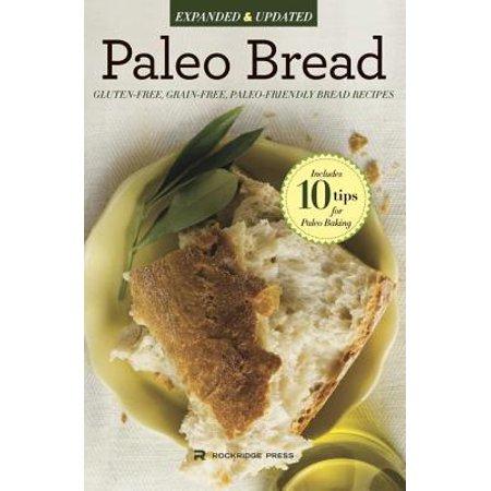 Paleo Bread : Gluten-Free, Grain-Free, Paleo-Friendly Bread