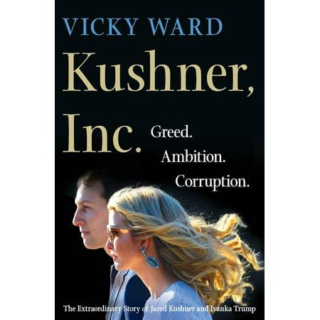 Kushner, Inc. : Greed. Ambition. Corruption. the Extraordinary Story of Jared Kushner and Ivanka Trump (Hardcover)