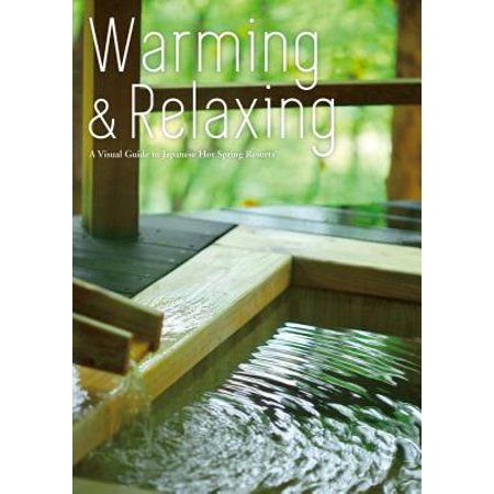 Warming and Relaxing: A Visual Guide to Japanese Hot Spring Resorts -