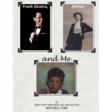 Frank Sinatra, Miriam, and Me - eBook (Loves Been Good To Me Frank Sinatra)
