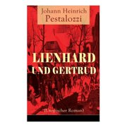 Lienhard und Gertrud (Utopischer Roman) (Paperback)