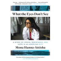 What the Eyes Don't See : A Story of Crisis, Resistance, and Hope in an American City